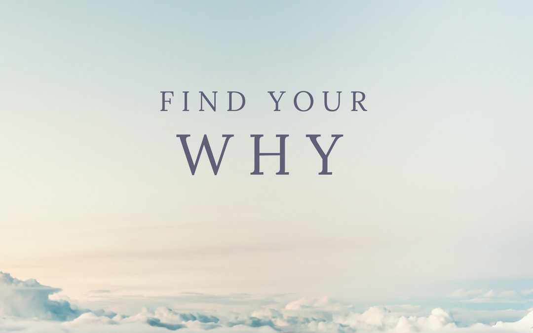 Do You Know Your Why or How to Find Your Why?